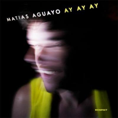 Matias Aguayo - Ay Ay Ay (2009)
