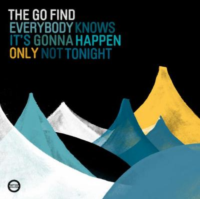 The Go Find - Everybody Knows It's Gonna Happen Only Not Tonight (2009)