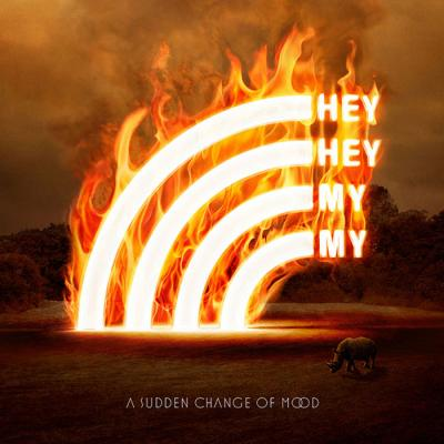 Hey Hey My My - A Sudden Change Of Mood (2010)
