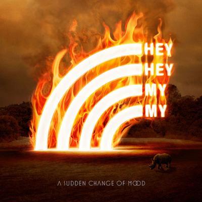 Hey Hey My My - A Sudden Change Of Mood (2010)